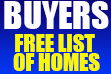 BUYERS!  FREE LIST OF HOMES.